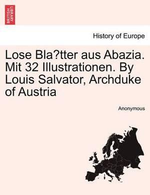 Lose Bla Tter Aus Abazia. Mit 32 Illustrationen. by Louis Salvator, Archduke of Austria