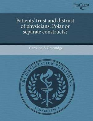 Patients' Trust and Distrust of Physicians: Polar or Separate Constructs?