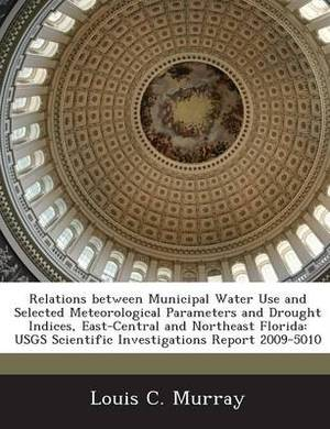 Relations Between Municipal Water Use and Selected Meteorological Parameters and Drought Indices, East-Central and Northeast Florida: Usgs Scientific