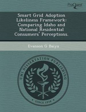 Smart Grid Adoption Likeliness Framework: Comparing Idaho and National Residential Consumers' Perceptions
