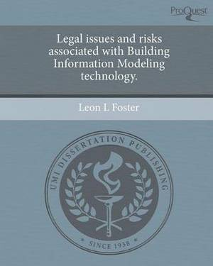 Legal Issues and Risks Associated with Building Information Modeling Technology.