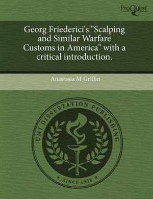 Georg Friederici's Scalping and Similar Warfare Customs in America with a Critical Introduction