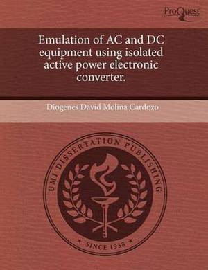 Emulation of AC and DC Equipment Using Isolated Active Power Electronic Converter