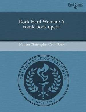 Rock Hard Woman: A Comic Book Opera