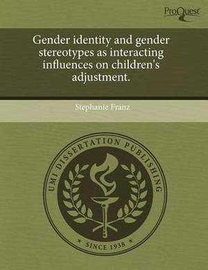 Gender Identity and Gender Stereotypes as Interacting Influences on Children's Adjustment