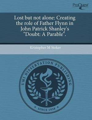Lost But Not Alone: Creating the Role of Father Flynn in John Patrick Shanley's Doubt: A Parable.