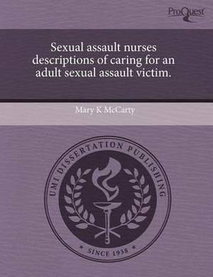 Sexual Assault Nurses Descriptions of Caring for an Adult Sexual Assault Victim