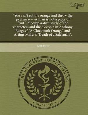 You Can't Eat the Orange and Throw the Peel Away---A Man Is Not a Piece of Fruit. a Comparative Study of the Characters and the Dystopia in Anthony