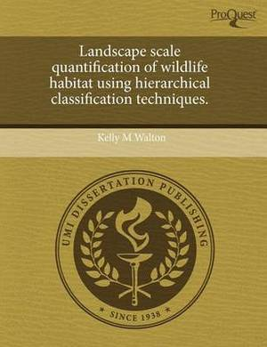Landscape Scale Quantification of Wildlife Habitat Using Hierarchical Classification Techniques
