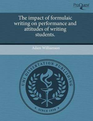 The Impact of Formulaic Writing on Performance and Attitudes of Writing Students