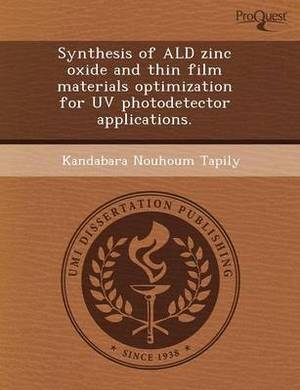 Synthesis of Ald Zinc Oxide and Thin Film Materials Optimization for UV Photodetector Applications