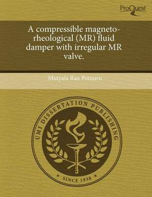 A Compressible Magneto-Rheological (MR) Fluid Damper with Irregular MR Valve