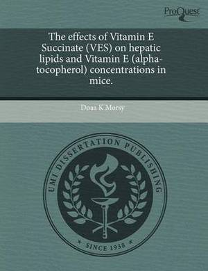 The Effects of Vitamin E Succinate (Ves) on Hepatic Lipids and Vitamin E (Alpha-Tocopherol) Concentrations in Mice