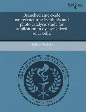 Branched Zinc Oxide Nanostructures: Synthesis and Photo Catalysis Study for Application in Dye Sensitized Solar Cells