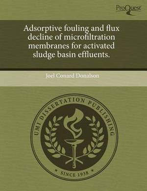Adsorptive Fouling and Flux Decline of Microfiltration Membranes for Activated Sludge Basin Effluents