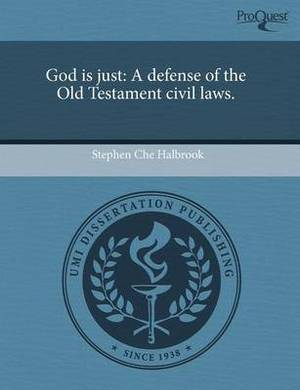 God Is Just: A Defense of the Old Testament Civil Laws