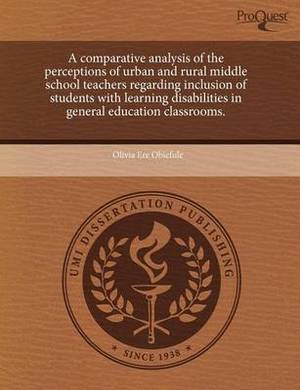 A Comparative Analysis of the Perceptions of Urban and Rural Middle School Teachers Regarding Inclusion of Students with Learning Disabilities in GE