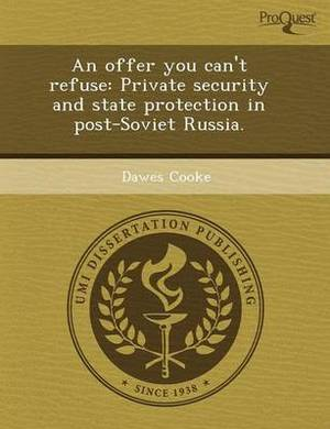 An Offer You Can't Refuse: Private Security and State Protection in Post-Soviet Russia