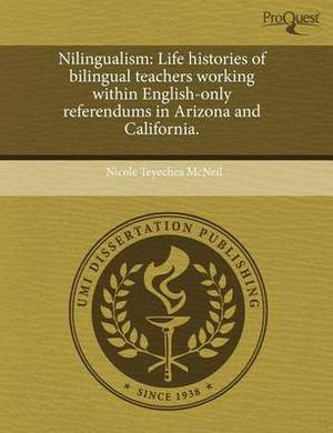Nilingualism: Life Histories of Bilingual Teachers Working Within English-Only Referendums in Arizona and California