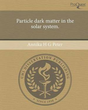 Particle Dark Matter in the Solar System