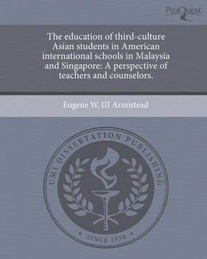 The Education of Third-Culture Asian Students in American International Schools in Malaysia and Singapore: A Perspective of Teachers and Counselors