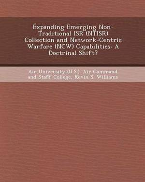Expanding Emerging Non-Traditional Isr (Ntisr) Collection and Network-Centric Warfare (Ncw) Capabilities: A Doctrinal Shift?