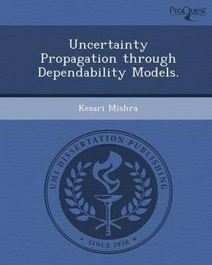 Uncertainty Propagation Through Dependability Models