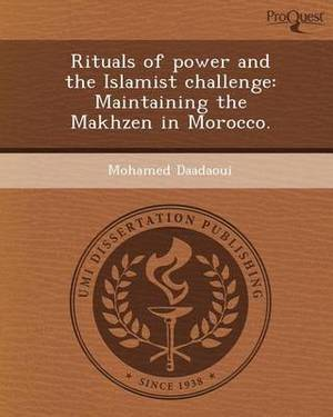 Rituals of Power and the Islamist Challenge: Maintaining the Makhzen in Morocco