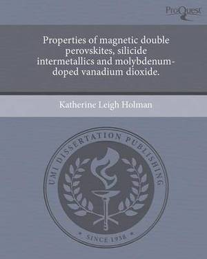 Properties of Magnetic Double Perovskites, Silicide Intermetallics and Molybdenum-Doped Vanadium Dioxide.