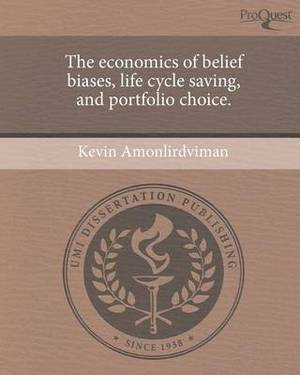 The Economics of Belief Biases, Life Cycle Saving, and Portfolio Choice.