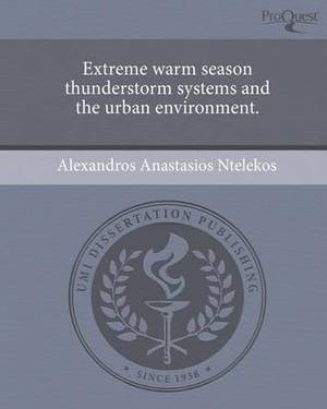Extreme Warm Season Thunderstorm Systems and the Urban Environment.