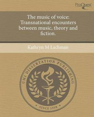 The Music of Voice: Transnational Encounters Between Music, Theory and Fiction.