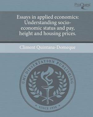 Essays in Applied Economics: Understanding Socio-Economic Status and Pay, Height and Housing Prices.