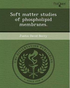 Soft Matter Studies of Phospholipid Membranes