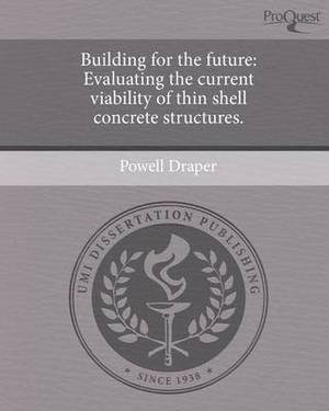 Building for the Future: Evaluating the Current Viability of Thin Shell Concrete Structures