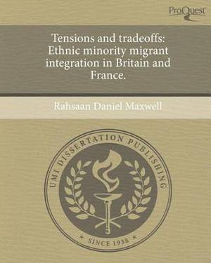 Tensions and Tradeoffs: Ethnic Minority Migrant Integration in Britain and France