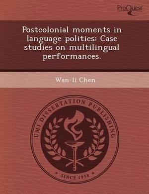 Postcolonial Moments in Language Politics: Case Studies on Multilingual Performances