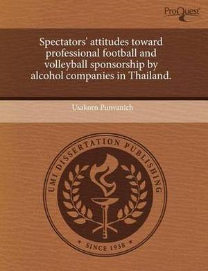 Spectators' Attitudes Toward Professional Football and Volleyball Sponsorship by Alcohol Companies in Thailand