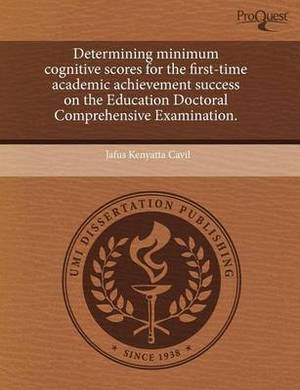 Determining Minimum Cognitive Scores for the First-Time Academic Achievement Success on the Education Doctoral Comprehensive Examination