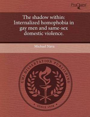 The Shadow Within: Internalized Homophobia in Gay Men and Same-Sex Domestic Violence