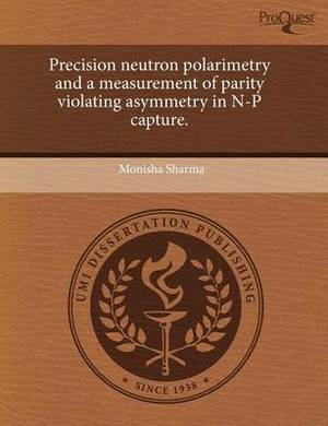 Precision Neutron Polarimetry and a Measurement of Parity Violating Asymmetry in N-P Capture