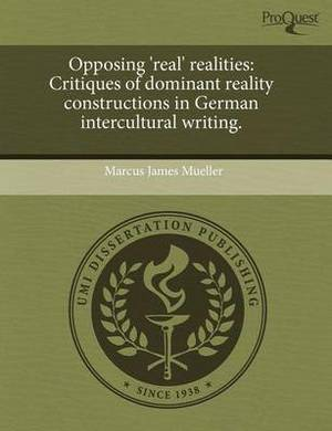 Opposing 'Real' Realities: Critiques of Dominant Reality Constructions in German Intercultural Writing