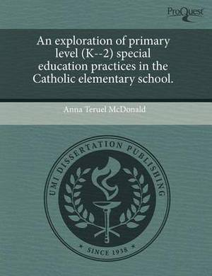 An Exploration of Primary Level (K--2) Special Education Practices in the Catholic Elementary School