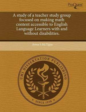 A Study of a Teacher Study Group Focused on Making Math Content Accessible to English Language Learners with and Without Disabilities