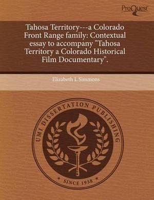 Tahosa Territory---A Colorado Front Range Family: Contextual Essay to Accompany Tahosa Territory a Colorado Historical Film Documentary.