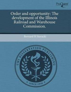 Order and Opportunity: The Development of the Illinois Railroad and Warehouse Commission