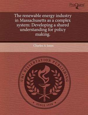 The Renewable Energy Industry in Massachusetts as a Complex System: Developing a Shared Understanding for Policy Making