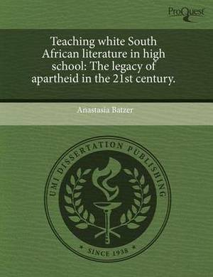 Teaching White South African Literature in High School: The Legacy of Apartheid in the 21st Century