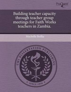 Building Teacher Capacity Through Teacher Group Meetings for Faith Works Teachers in Zambia