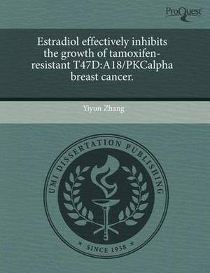 Estradiol Effectively Inhibits the Growth of Tamoxifen-Resistant T47d: A18/Pkcalpha Breast Cancer
